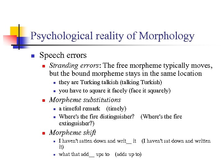 Psychological reality of Morphology n Speech errors n Stranding errors: The free morpheme typically
