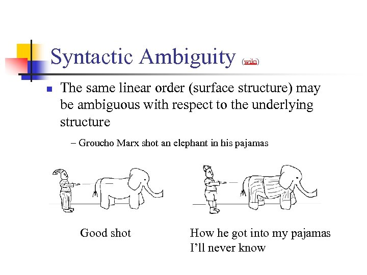 Syntactic Ambiguity n (wiki) The same linear order (surface structure) may be ambiguous with