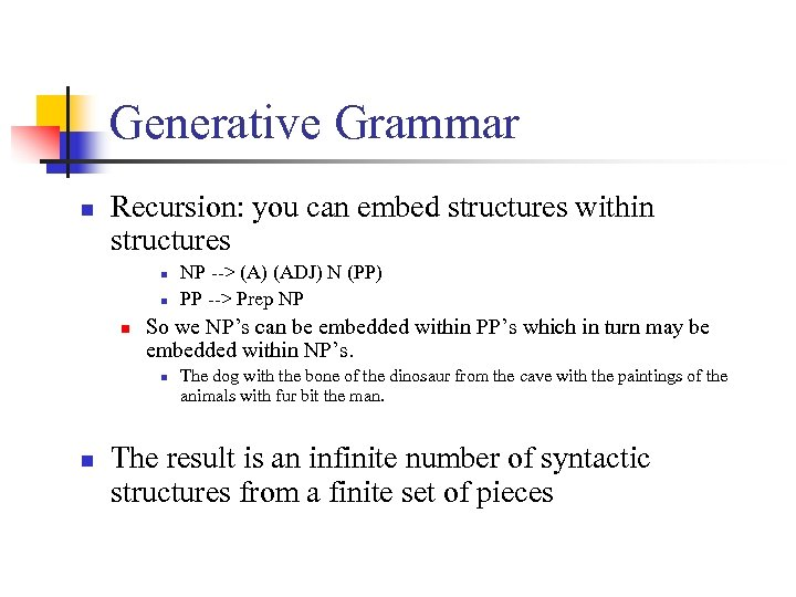 Generative Grammar n Recursion: you can embed structures within structures n n n So
