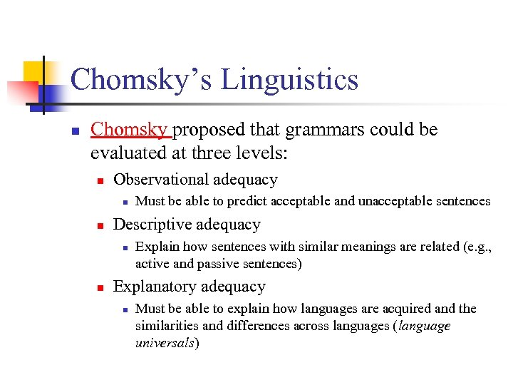 Chomsky's Linguistics n Chomsky proposed that grammars could be evaluated at three levels: n