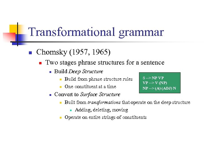 Transformational grammar n Chomsky (1957, 1965) n Two stages phrase structures for a sentence
