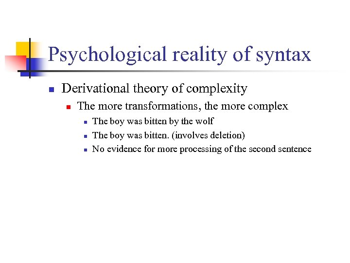 Psychological reality of syntax n Derivational theory of complexity n The more transformations, the