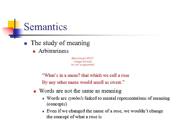 "Semantics n The study of meaning n Arbitrariness ""What's in a name? that which"