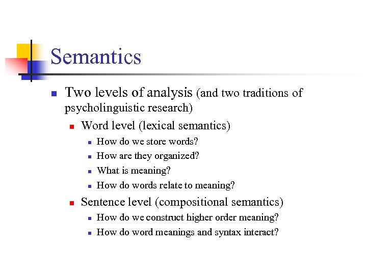Semantics n Two levels of analysis (and two traditions of psycholinguistic research) n Word