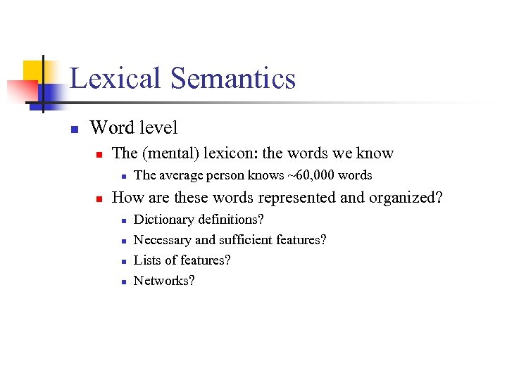 Lexical Semantics n Word level n The (mental) lexicon: the words we know n