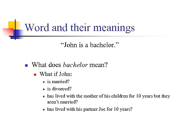 """Word and their meanings """"John is a bachelor. """" n What does bachelor mean?"""