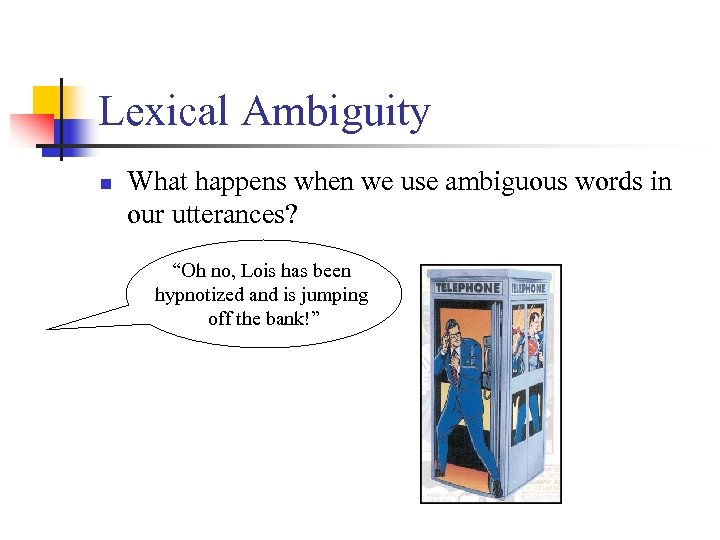"""Lexical Ambiguity n What happens when we use ambiguous words in our utterances? """"Oh"""
