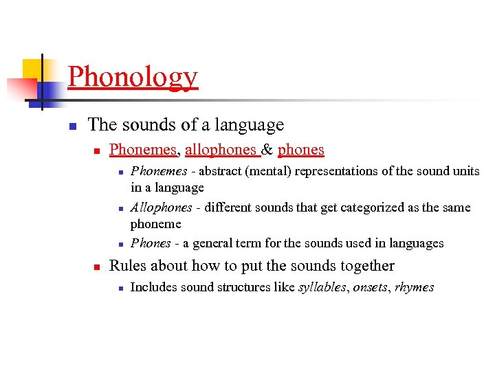 Phonology n The sounds of a language n Phonemes, allophones & phones n n