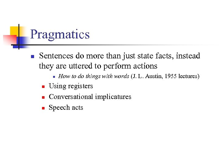 Pragmatics n Sentences do more than just state facts, instead they are uttered to