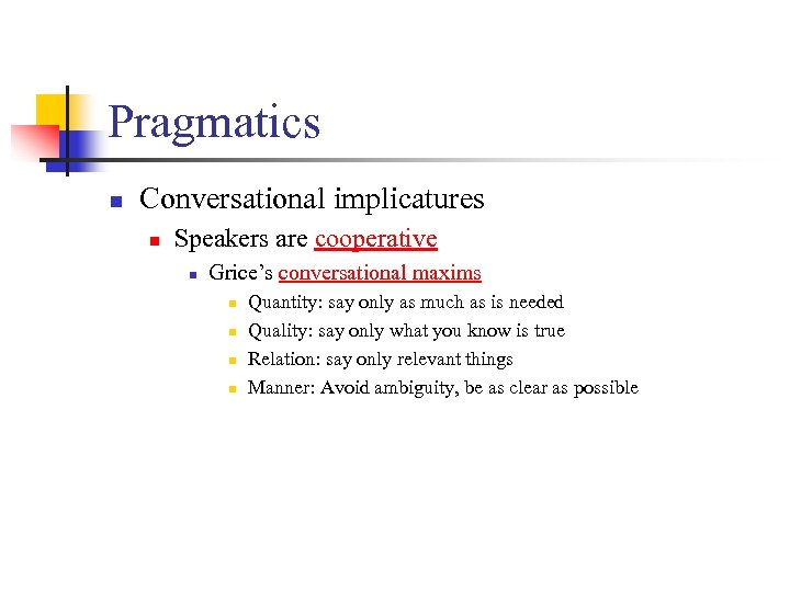 Pragmatics n Conversational implicatures n Speakers are cooperative n Grice's conversational maxims n n