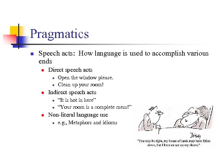 Pragmatics n Speech acts: How language is used to accomplish various ends n Direct