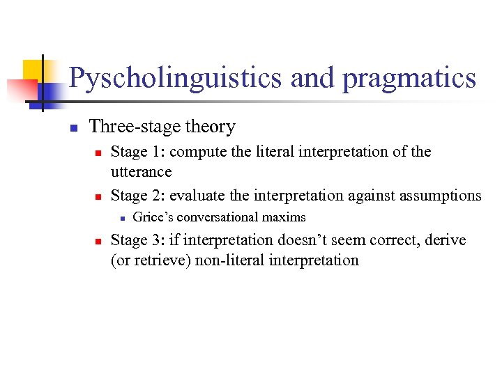 Pyscholinguistics and pragmatics n Three-stage theory n n Stage 1: compute the literal interpretation