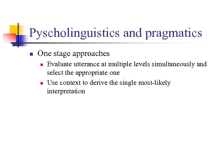 Pyscholinguistics and pragmatics n One stage approaches n n Evaluate utterance at multiple levels