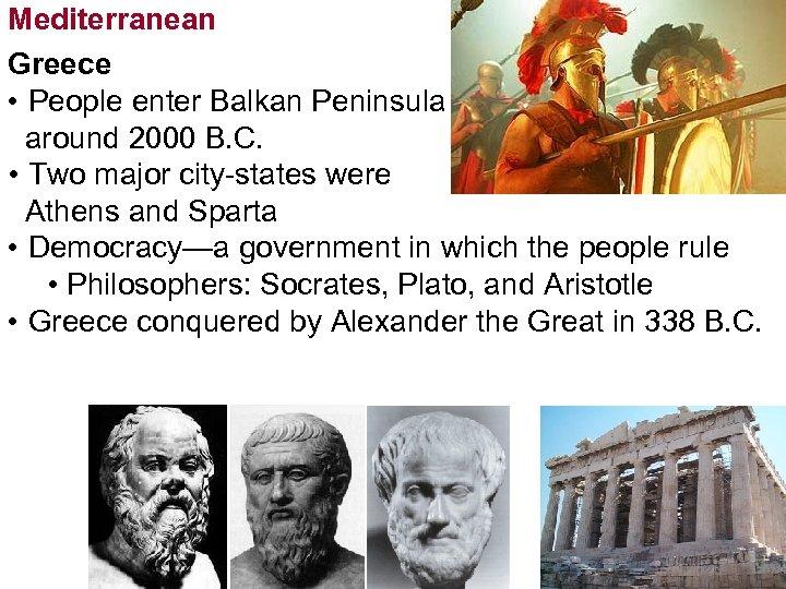 Mediterranean Greece • People enter Balkan Peninsula around 2000 B. C. • Two major