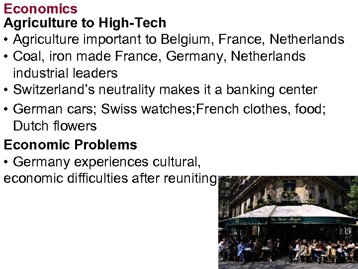 Economics Agriculture to High-Tech • Agriculture important to Belgium, France, Netherlands • Coal, iron