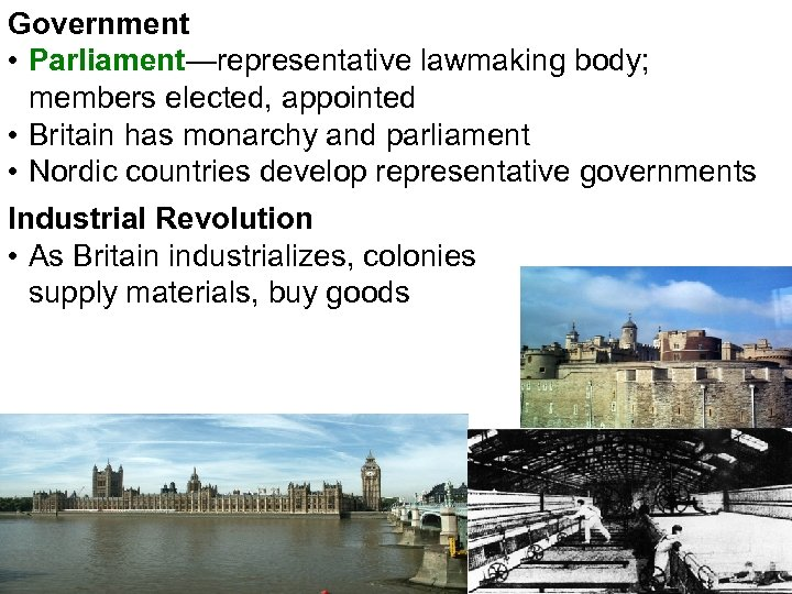 Government • Parliament—representative lawmaking body; members elected, appointed • Britain has monarchy and parliament