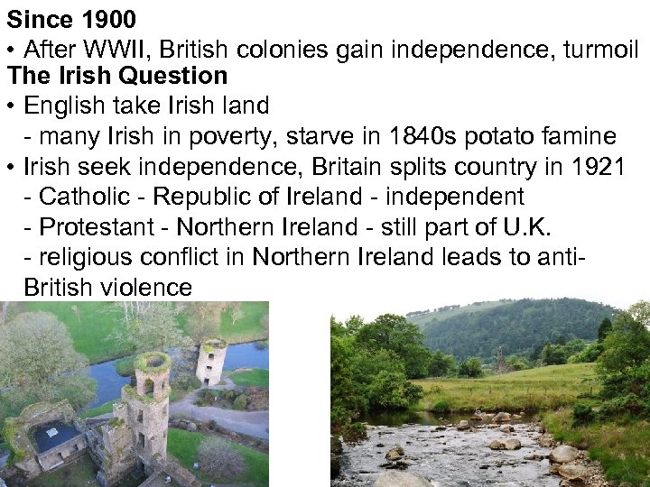 Since 1900 • After WWII, British colonies gain independence, turmoil The Irish Question •