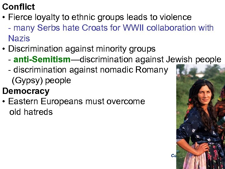 Conflict • Fierce loyalty to ethnic groups leads to violence - many Serbs hate