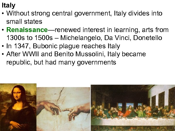 Italy • Without strong central government, Italy divides into small states • Renaissance—renewed interest