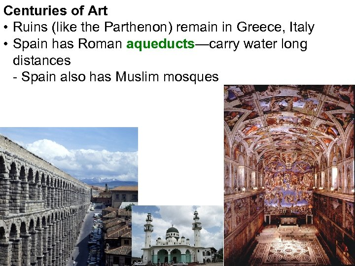 Centuries of Art • Ruins (like the Parthenon) remain in Greece, Italy • Spain