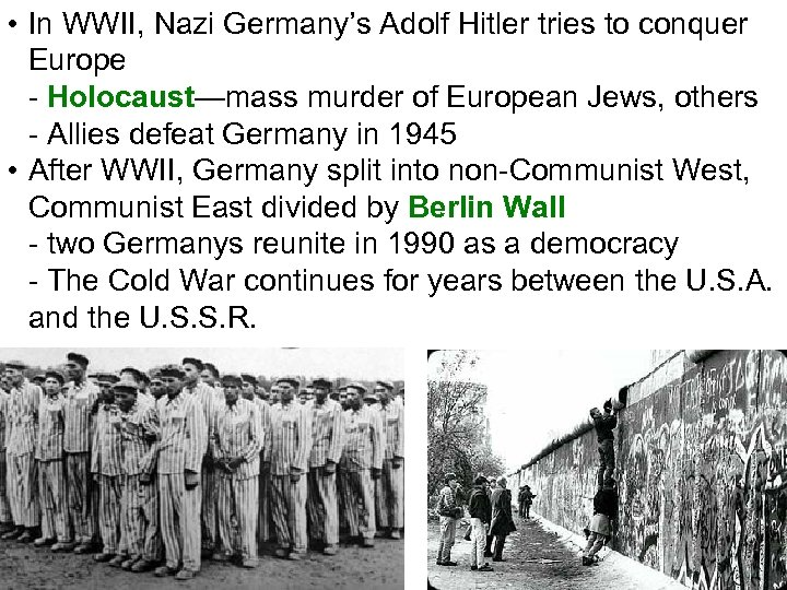 • In WWII, Nazi Germany's Adolf Hitler tries to conquer Europe - Holocaust—mass