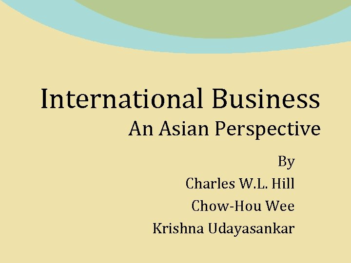 International Business An Asian Perspective By Charles W. L. Hill Chow-Hou Wee Krishna Udayasankar