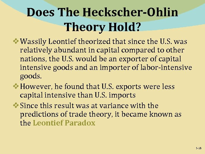 Does The Heckscher-Ohlin Theory Hold? v Wassily Leontief theorized that since the U. S.