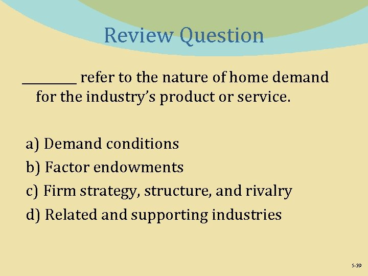 Review Question _____ refer to the nature of home demand for the industry's product