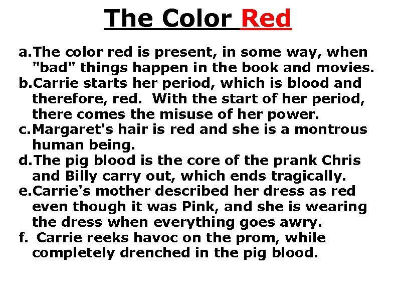 The Color Red a. The color red is present, in some way, when