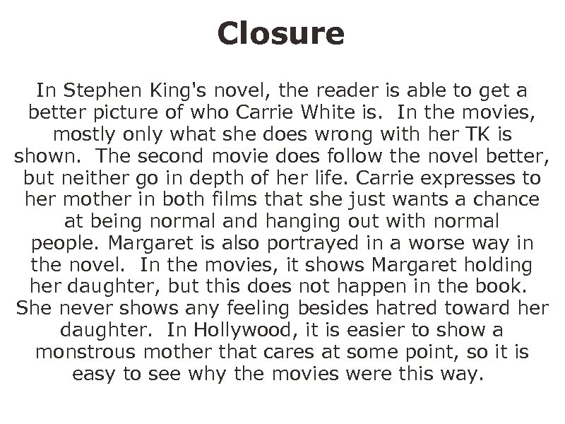 Closure In Stephen King's novel, the reader is able to get a better picture