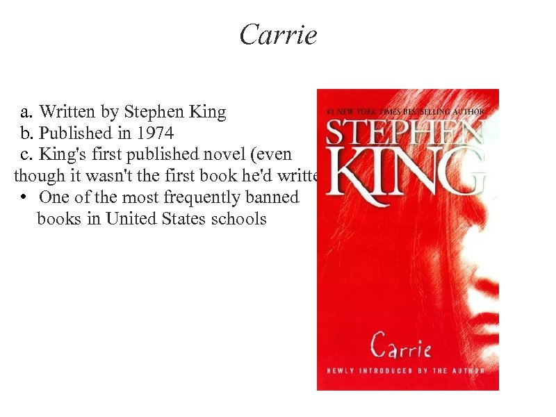 Carrie a. Written by Stephen King b. Published in 1974 c. King's first published
