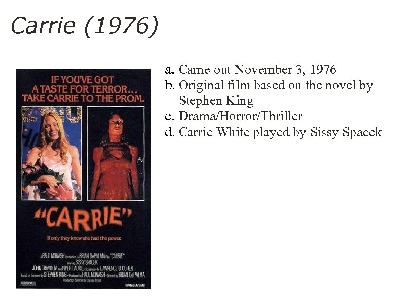 Carrie (1976) a. Came out November 3, 1976 b. Original film based on the