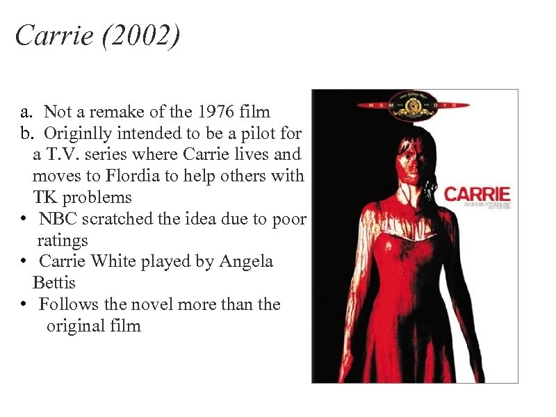 Carrie (2002) a. Not a remake of the 1976 film b. Originlly intended to