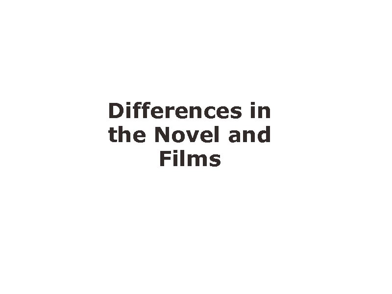 Differences in the Novel and Films