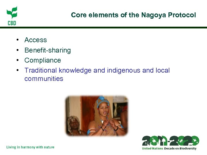 Core elements of the Nagoya Protocol • • Access Benefit-sharing Compliance Traditional knowledge and