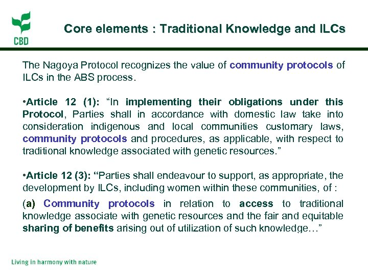 Core elements : Traditional Knowledge and ILCs The Nagoya Protocol recognizes the value of