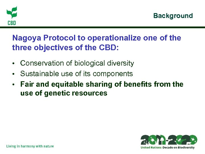 Background Nagoya Protocol to operationalize one of the three objectives of the CBD: •