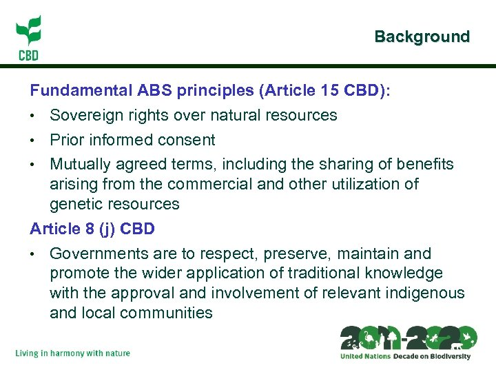 Background Fundamental ABS principles (Article 15 CBD): • Sovereign rights over natural resources •