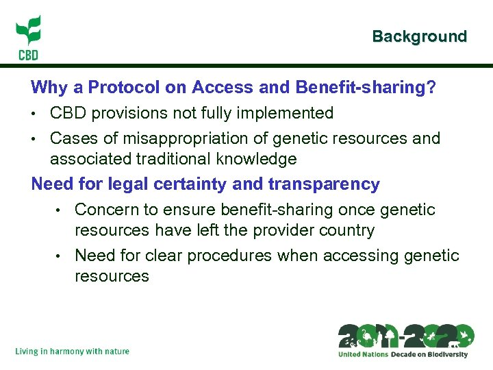 Background Why a Protocol on Access and Benefit-sharing? • CBD provisions not fully implemented