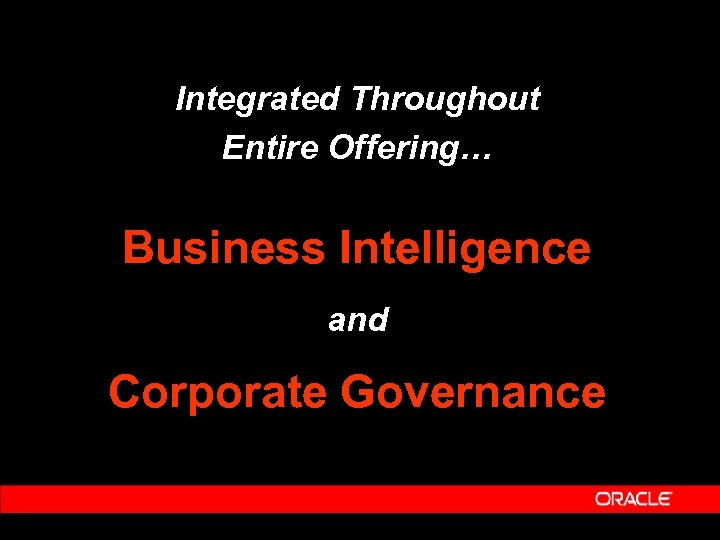 Integrated Throughout Entire Offering… Business Intelligence and Corporate Governance