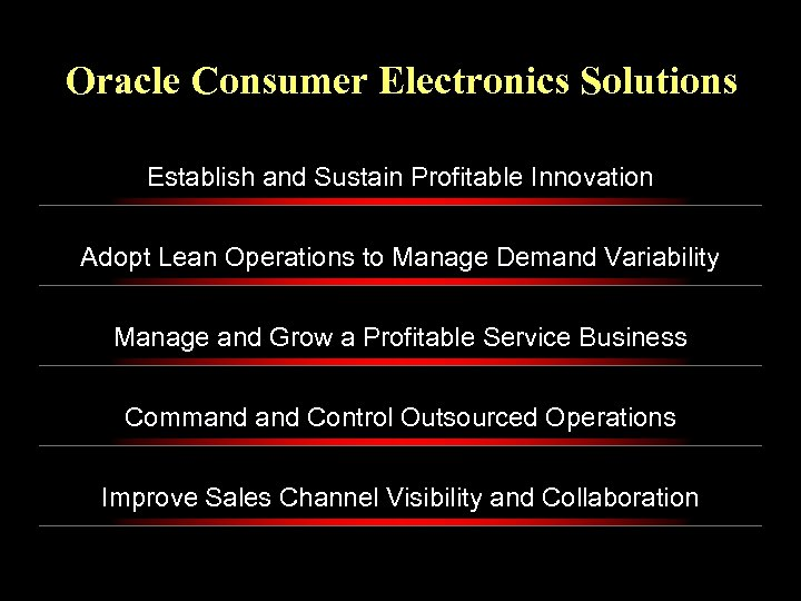 Oracle Consumer Electronics Solutions Establish and Sustain Profitable Innovation Adopt Lean Operations to Manage