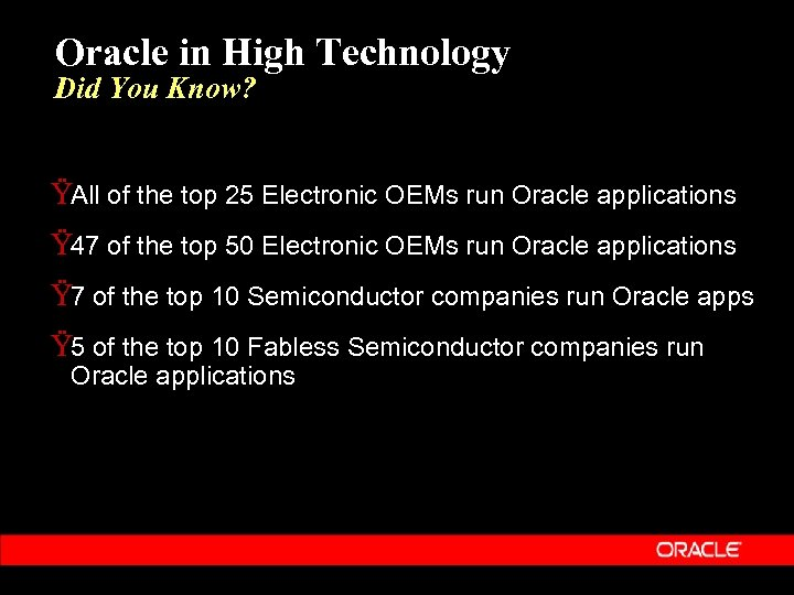 Oracle in High Technology Did You Know? ŸAll of the top 25 Electronic OEMs