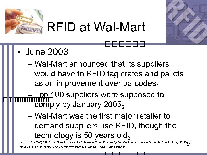 RFID at Wal-Mart • June 2003 – Wal-Mart announced that its suppliers would have