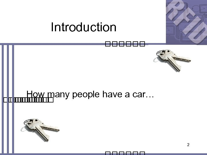 Introduction How many people have a car… 2