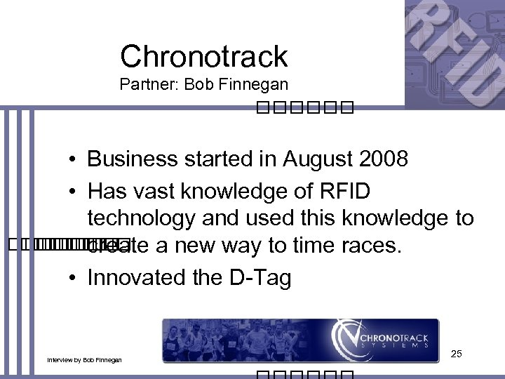Chronotrack Partner: Bob Finnegan • Business started in August 2008 • Has vast knowledge