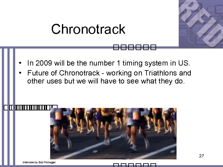 Chronotrack • In 2009 will be the number 1 timing system in US. •