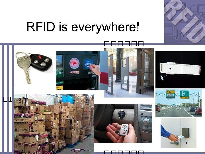 RFID is everywhere! 3