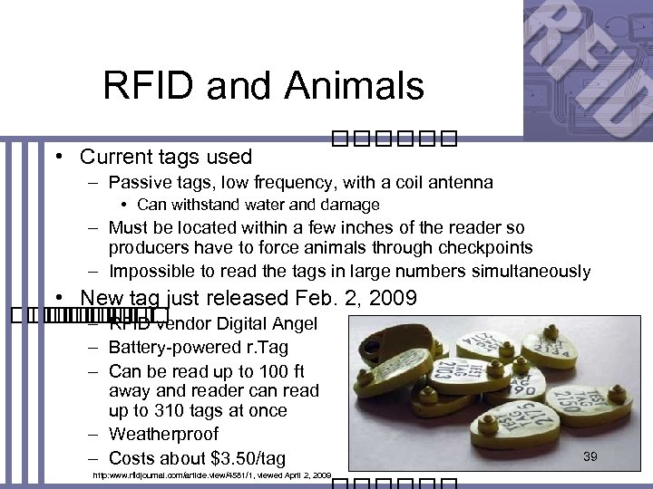 RFID and Animals • Current tags used – Passive tags, low frequency, with a