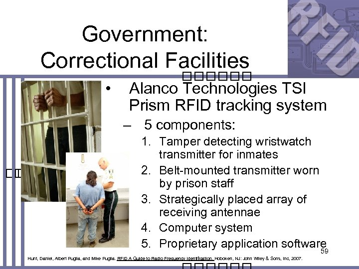 Government: Correctional Facilities • Alanco Technologies TSI Prism RFID tracking system – 5 components: