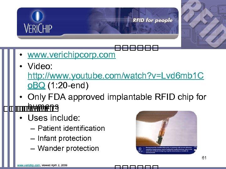 Veri. Chip • www. verichipcorp. com • Video: http: //www. youtube. com/watch? v=Lvd 6